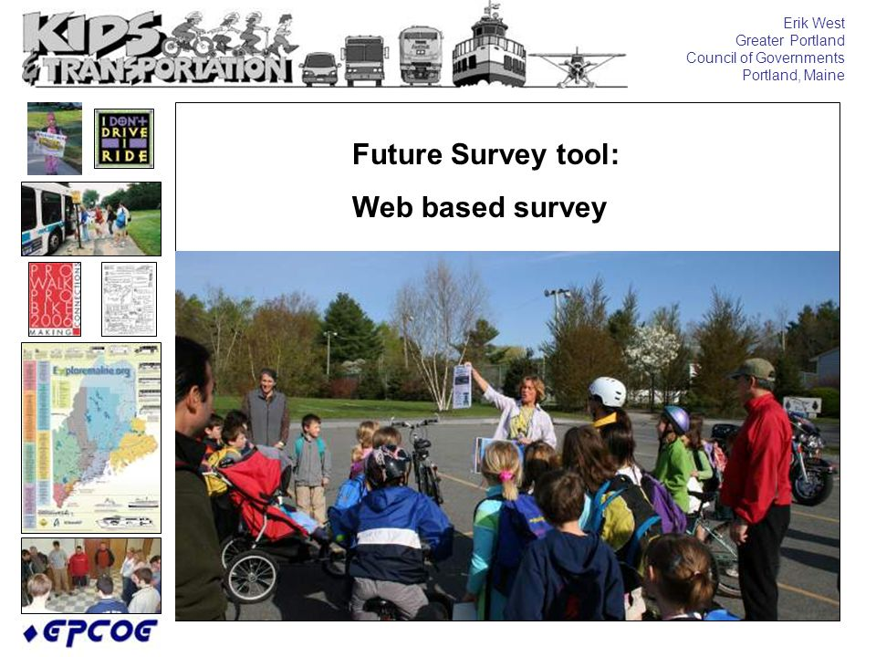 Erik West Greater Portland Council of Governments Portland, Maine Future Survey tool: Web based survey