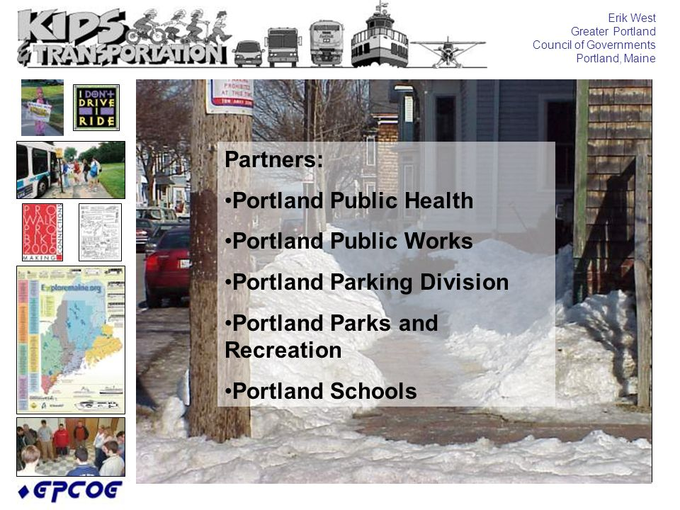 Erik West Greater Portland Council of Governments Portland, Maine Partners: Portland Public Health Portland Public Works Portland Parking Division Portland Parks and Recreation Portland Schools