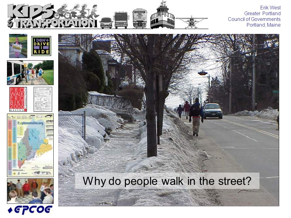 Erik West Greater Portland Council of Governments Portland, Maine Why do people walk in the street?