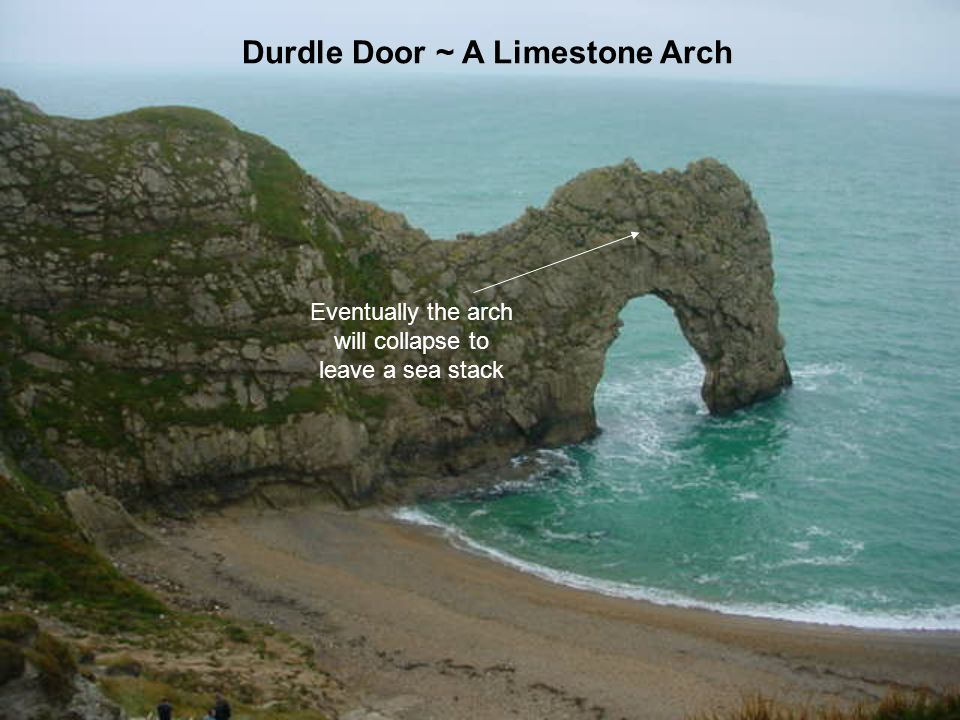 Durdle Door ~ A Limestone Arch Eventually the arch will collapse to leave a sea stack