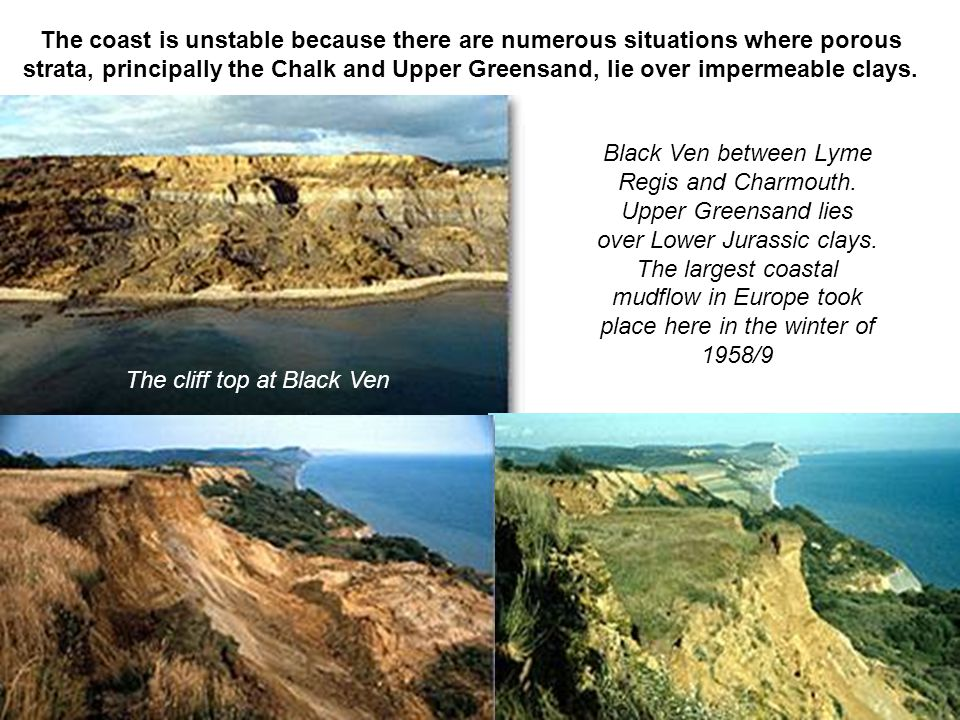 The cliff top at Black Ven Black Ven between Lyme Regis and Charmouth. Upper Greensand lies over Lower Jurassic clays. The largest coastal mudflow in