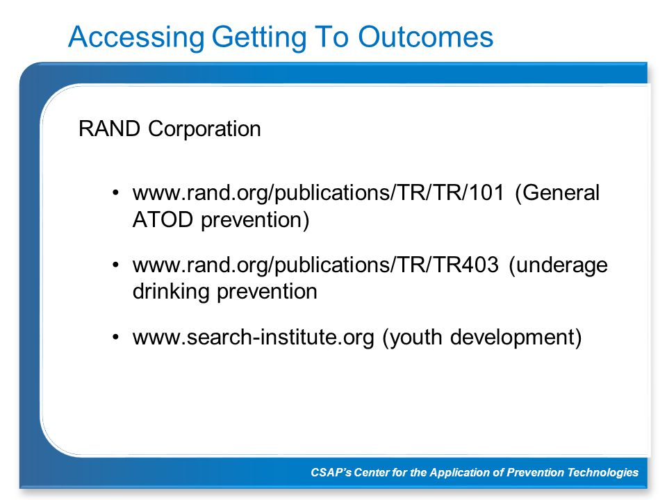 CSAP's Center for the Application of Prevention Technologies Accessing Getting To Outcomes RAND Corporation www.rand.org/publications/TR/TR/101 (Gener