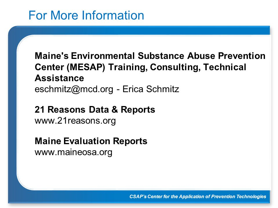 CSAP's Center for the Application of Prevention Technologies For More Information  Maine's Environmental Substance Abuse Prevention Center (MESAP) Tr