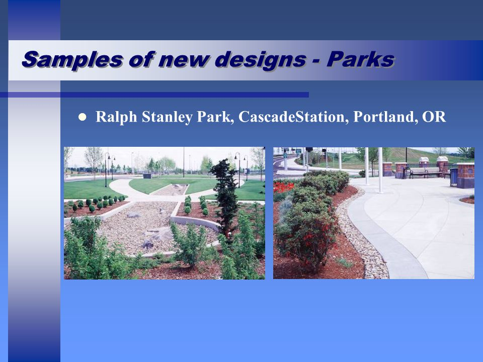Samples of new designs - Parks Ralph Stanley Park, CascadeStation, Portland, OR