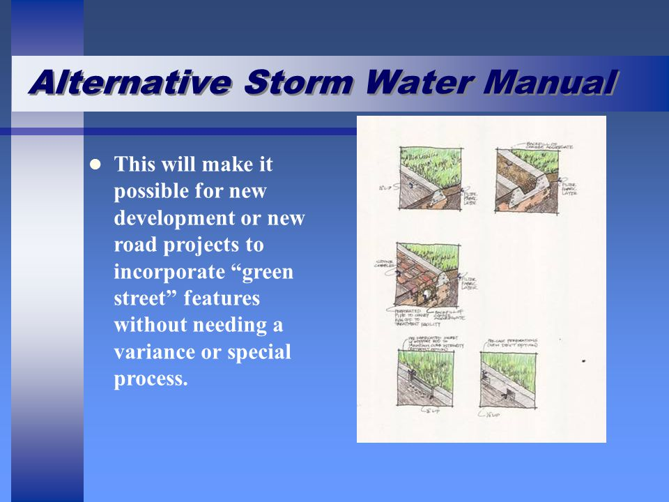 "Alternative Storm Water Manual This will make it possible for new development or new road projects to incorporate ""green street"" features without need"