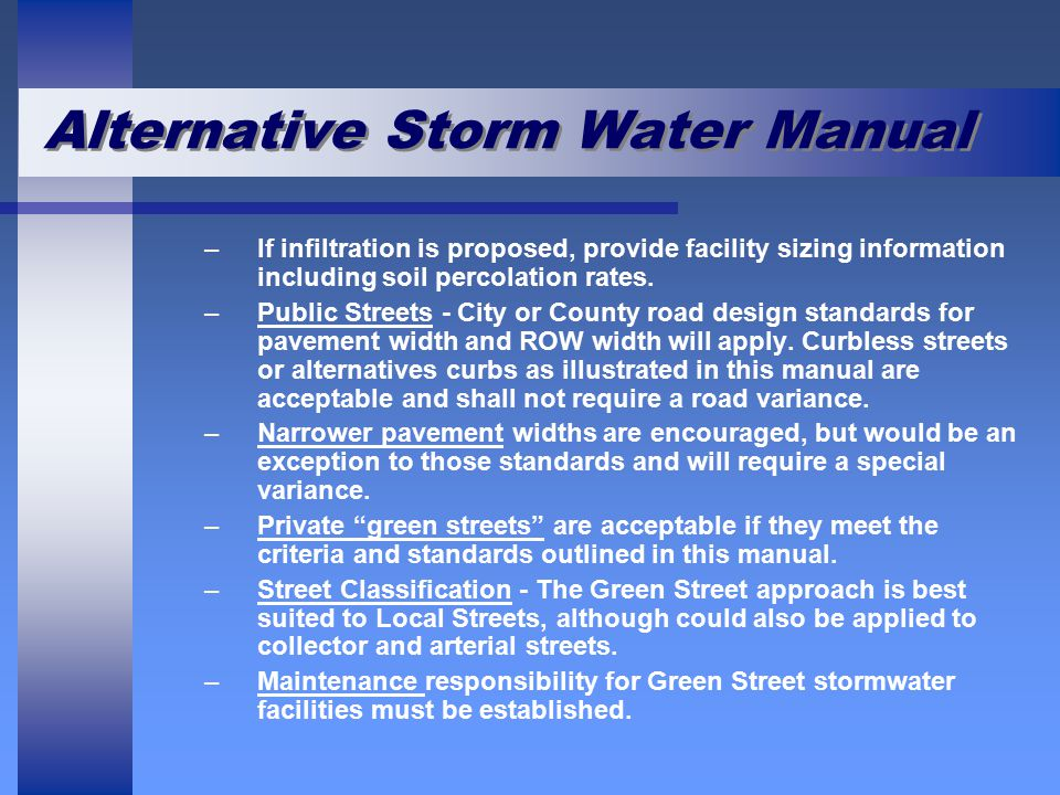 Alternative Storm Water Manual –If infiltration is proposed, provide facility sizing information including soil percolation rates. –Public Streets - C