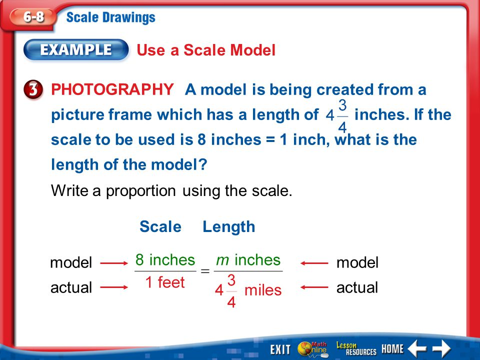 Example 3 Use a Scale Model PHOTOGRAPHY A model is being created from a picture frame which has a length of inches.