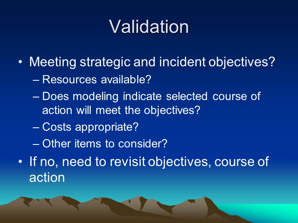 Validation Meeting strategic and incident objectives.