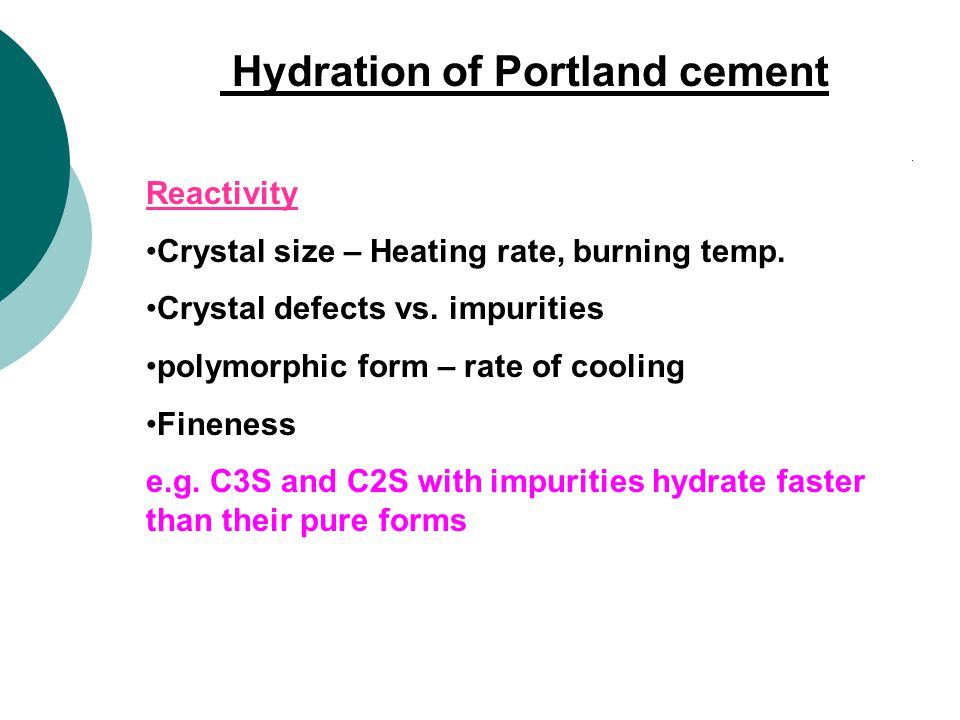Hydration of Portland cement Reactivity Crystal size – Heating rate, burning temp.