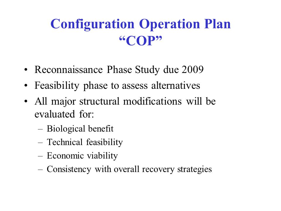 """Configuration Operation Plan """"COP"""" Reconnaissance Phase Study due 2009 Feasibility phase to assess alternatives All major structural modifications wil"""