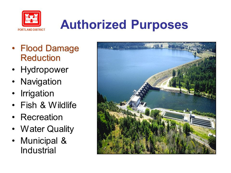 Authorized Purposes Flood Damage ReductionFlood Damage Reduction Hydropower Navigation Irrigation Fish & Wildlife Recreation Water Quality Municipal &