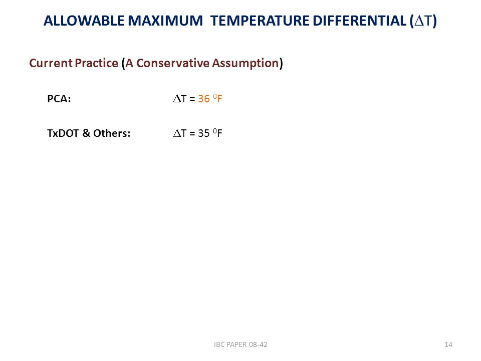 ALLOWABLE MAXIMUM TEMPERATURE DIFFERENTIAL (  T) Current Practice (A Conservative Assumption) PCA:  T = 36 0 F TxDOT & Others:  T = 35 0 F 14IBC PA