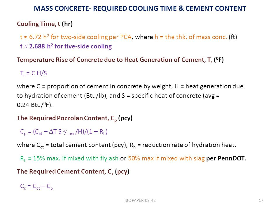 MASS CONCRETE- REQUIRED COOLING TIME & CEMENT CONTENT Cooling Time, t (hr) t ≈ 6.72 h 2 for two-side cooling per PCA, where h = the thk. of mass conc.