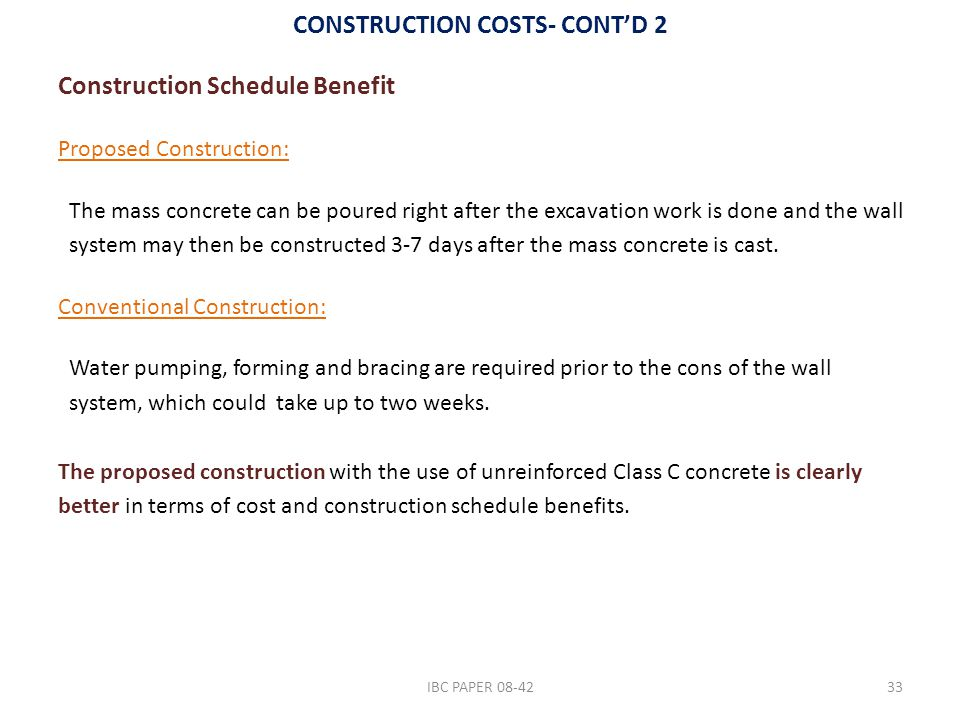 CONSTRUCTION COSTS- CONT'D 2 Construction Schedule Benefit Proposed Construction: The mass concrete can be poured right after the excavation work is d