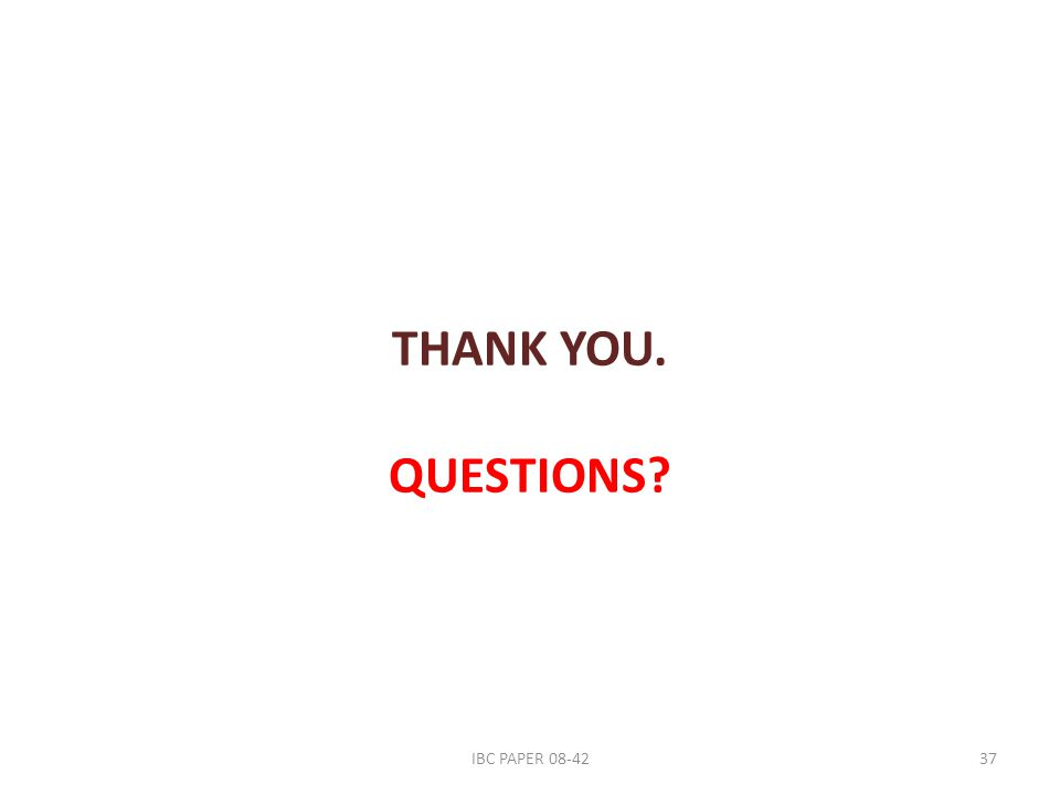 THANK YOU. QUESTIONS IBC PAPER 08-4237
