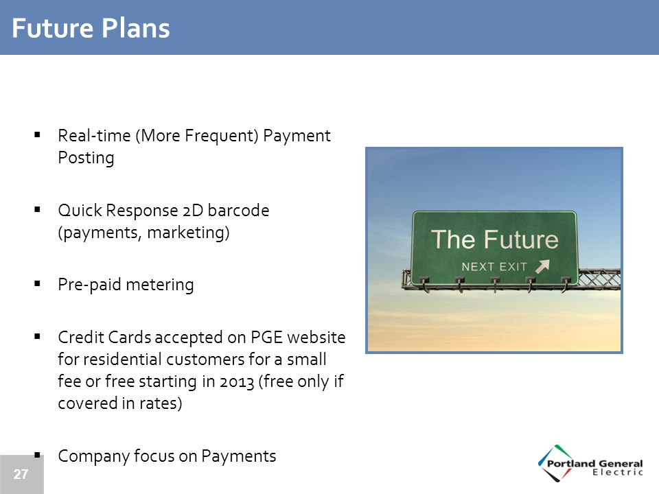 27 Future Plans  Real-time (More Frequent) Payment Posting  Quick Response 2D barcode (payments, marketing)  Pre-paid metering  Credit Cards accep