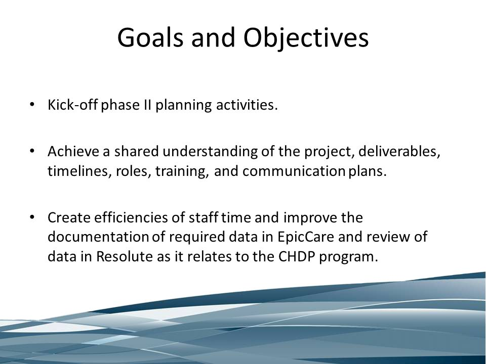 Goals and Objectives Kick-off phase II planning activities. Achieve a shared understanding of the project, deliverables, timelines, roles, training, a