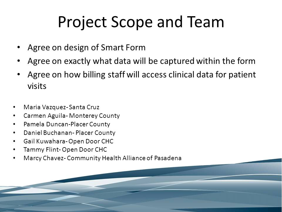 Project Scope and Team Agree on design of Smart Form Agree on exactly what data will be captured within the form Agree on how billing staff will acces