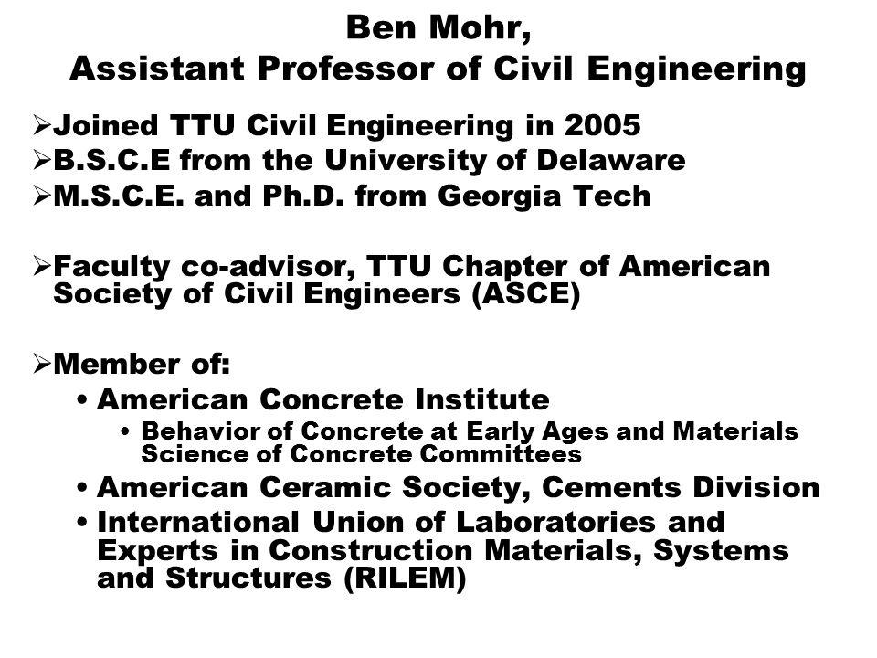 Ben Mohr, Assistant Professor of Civil Engineering  Joined TTU Civil Engineering in 2005  B.S.C.E from the University of Delaware  M.S.C.E.