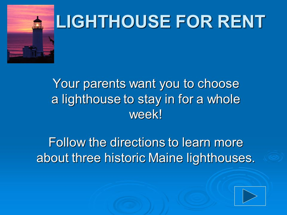 Your parents have decided it is time for a VACATION! They know you are studying lighthouses in your class and think you should get to see one! LIGHTHO