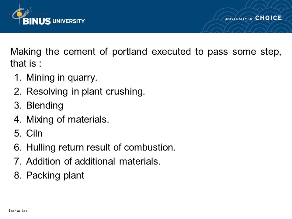 Bina Nusantara Making the cement of portland executed to pass some step, that is : 1.Mining in quarry.