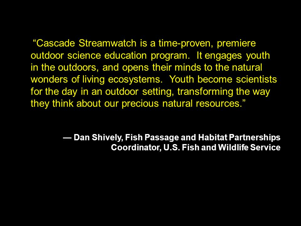 Cascade Streamwatch is a time-proven, premiere outdoor science education program.