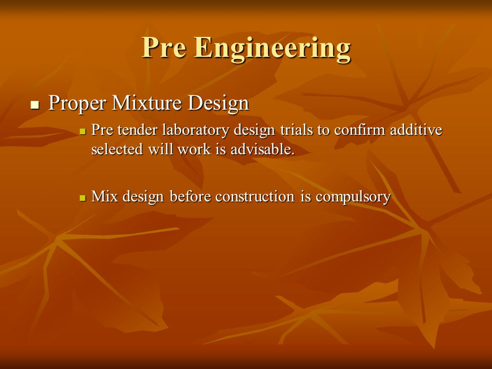 Pre Engineering Proper Mixture Design Proper Mixture Design Pre tender laboratory design trials to confirm additive selected will work is advisable.