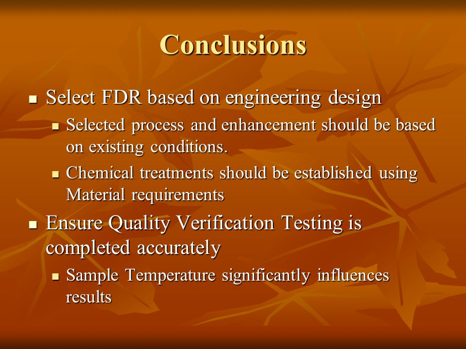 Conclusions Select FDR based on engineering design Select FDR based on engineering design Selected process and enhancement should be based on existing conditions.