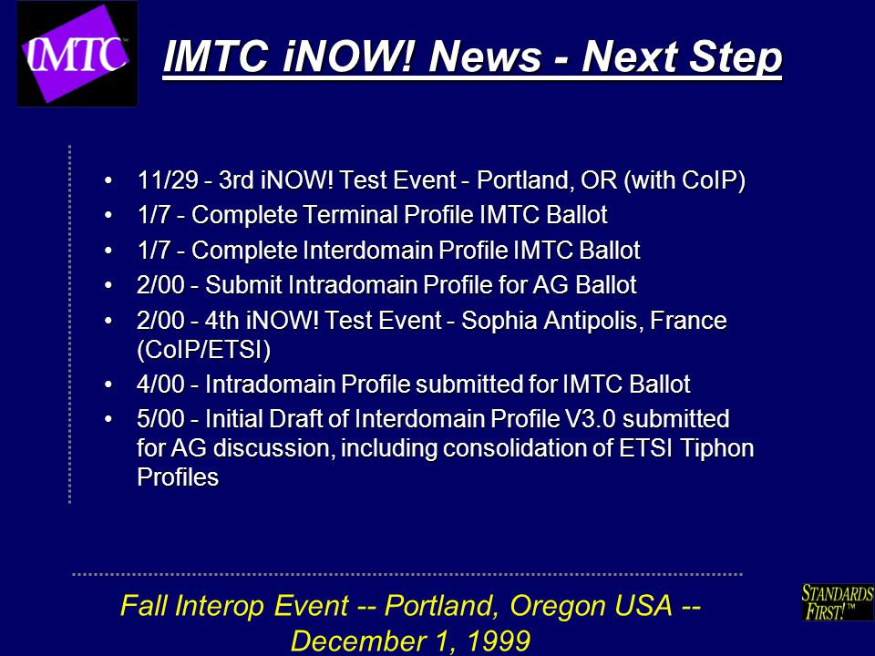 Fall Interop Event -- Portland, Oregon USA -- December 1, 1999 IMTC iNOW! News - Next Step 11/29 - 3rd iNOW! Test Event - Portland, OR (with CoIP)11/2