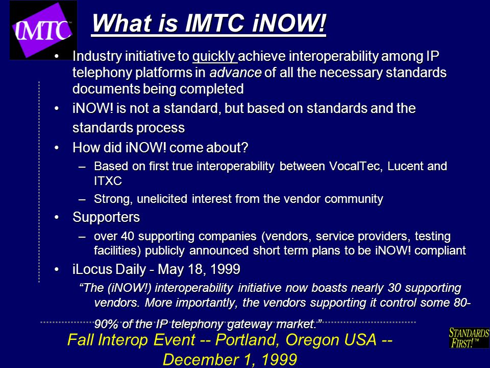 Fall Interop Event -- Portland, Oregon USA -- December 1, 1999 What is IMTC iNOW.