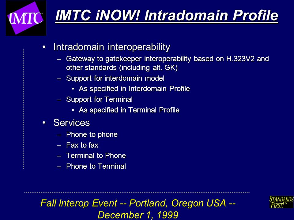 Fall Interop Event -- Portland, Oregon USA -- December 1, 1999 IMTC iNOW! Intradomain Profile Intradomain interoperabilityIntradomain interoperability