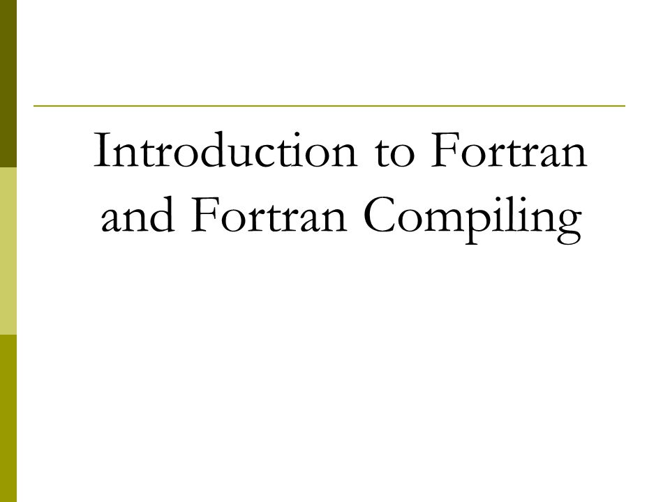 Introduction to Fortran and Fortran Compiling