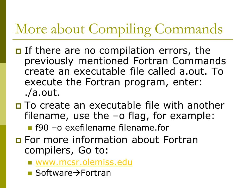 More about Compiling Commands  If there are no compilation errors, the previously mentioned Fortran Commands create an executable file called a.out.