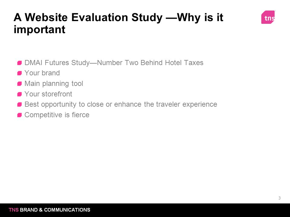 3 A Website Evaluation Study —Why is it important DMAI Futures Study—Number Two Behind Hotel Taxes Your brand Main planning tool Your storefront Best