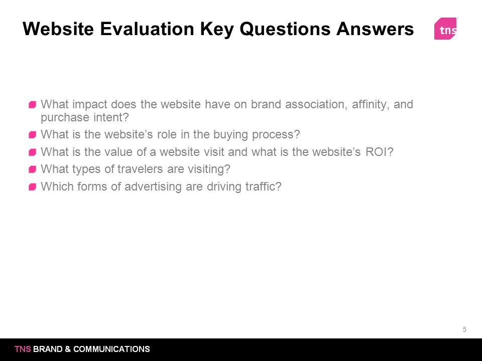 5 Website Evaluation Key Questions Answers What impact does the website have on brand association, affinity, and purchase intent? What is the website'