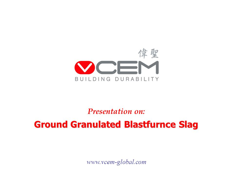 Ground Granulated Blastfurnce Slag www.vcem-global.com Presentation on: