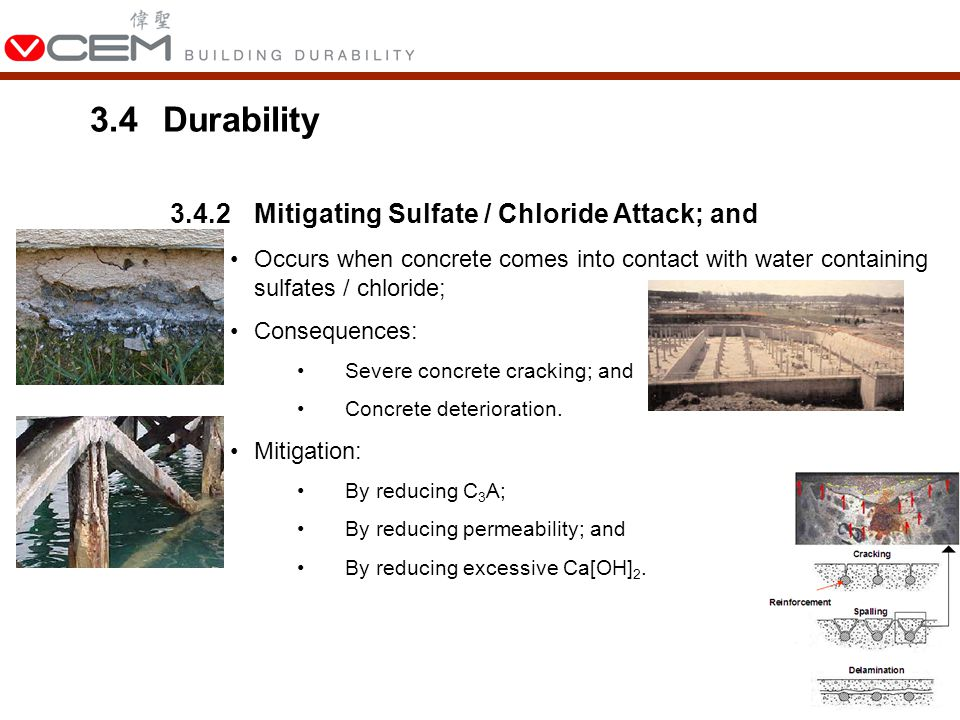 3.4Durability 3.4.2Mitigating Sulfate / Chloride Attack; and Occurs when concrete comes into contact with water containing sulfates / chloride; Consequences: Severe concrete cracking; and Concrete deterioration.