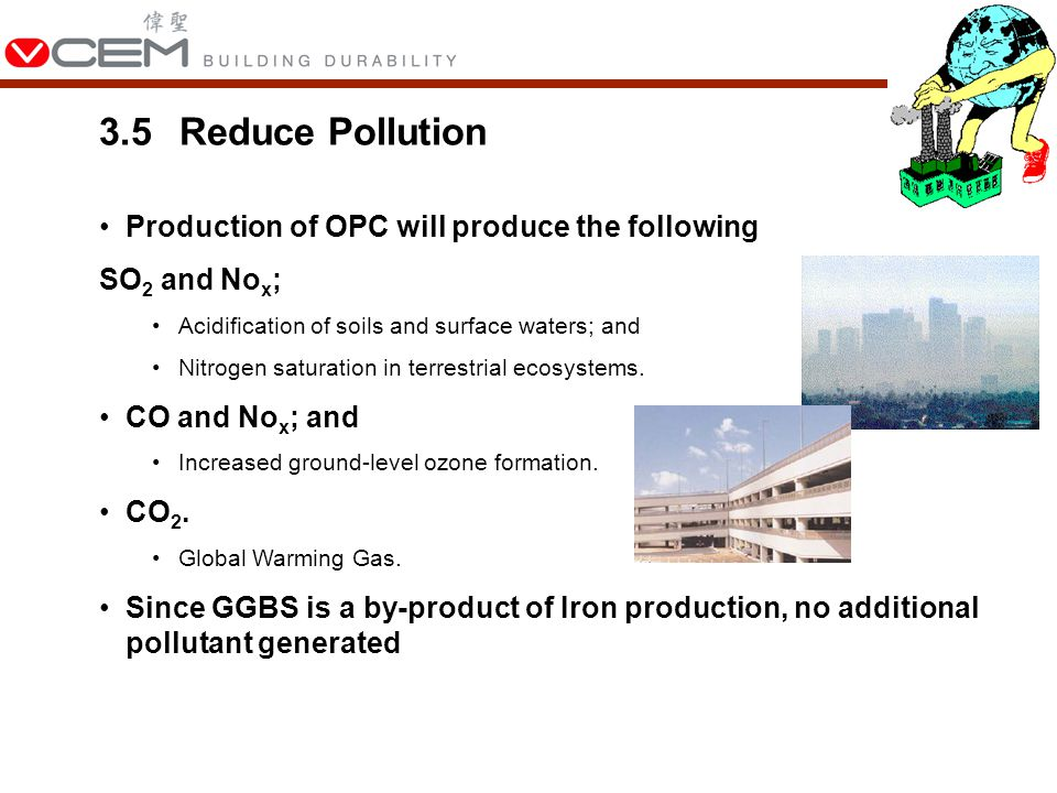 Production of OPC will produce the following SO 2 and No x ; Acidification of soils and surface waters; and Nitrogen saturation in terrestrial ecosystems.