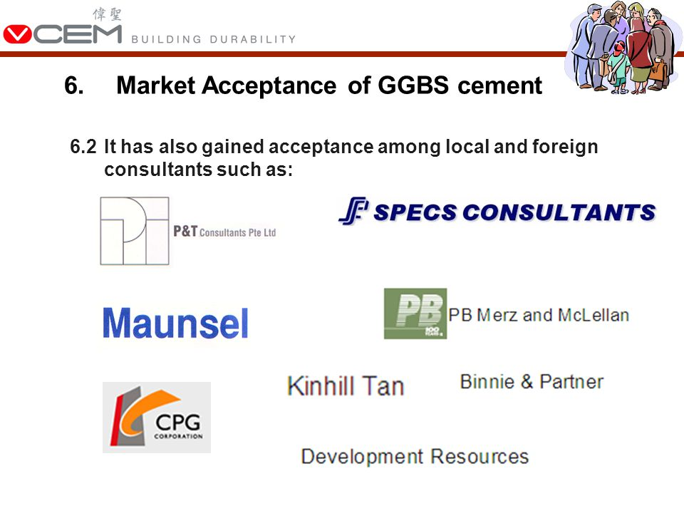 6.Market Acceptance of GGBS cement 6.2It has also gained acceptance among local and foreign consultants such as: