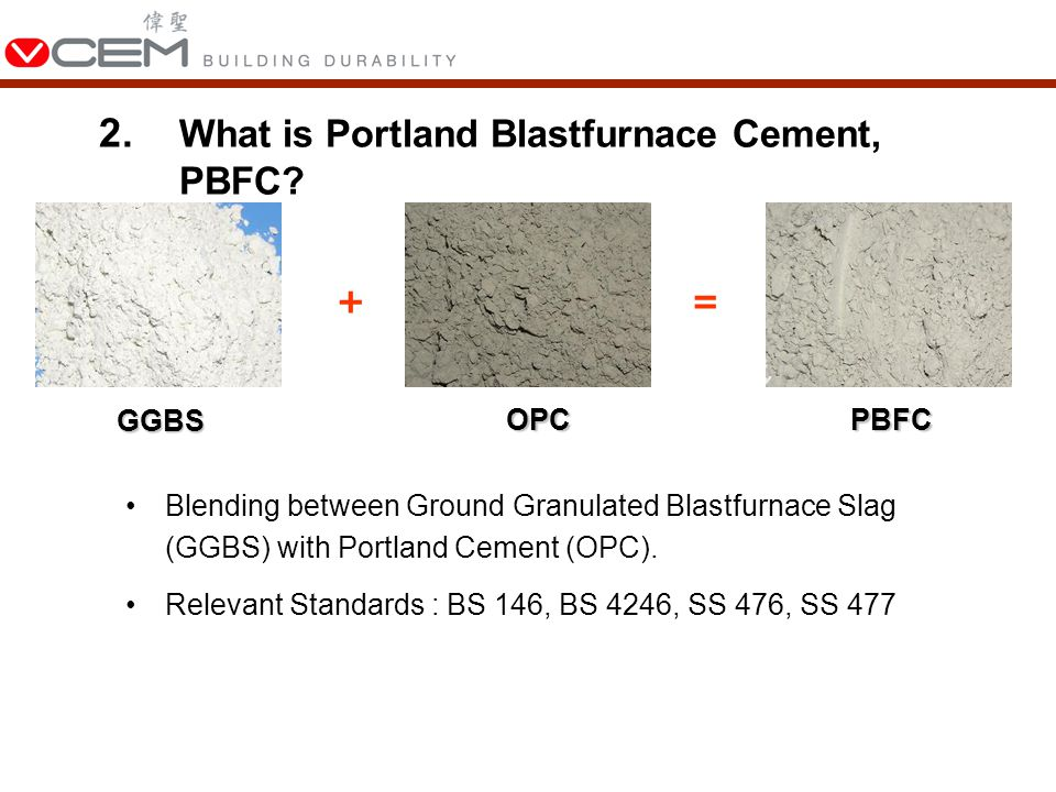 Blending between Ground Granulated Blastfurnace Slag (GGBS) with Portland Cement (OPC).