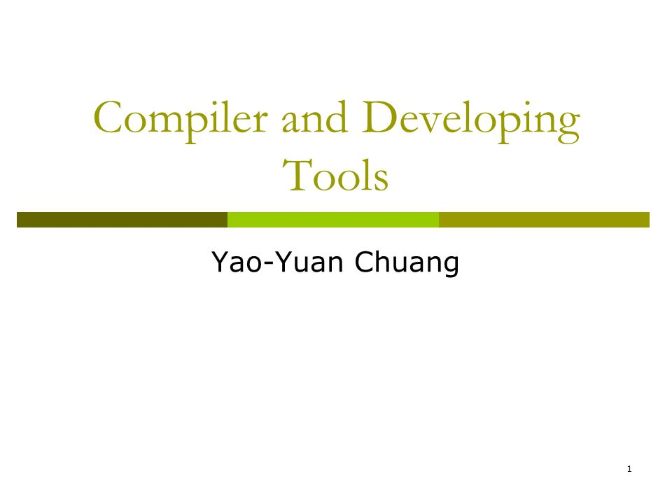 1 Compiler and Developing Tools Yao-Yuan Chuang