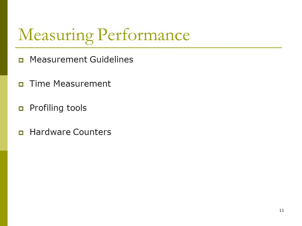 11 Measuring Performance  Measurement Guidelines  Time Measurement  Profiling tools  Hardware Counters