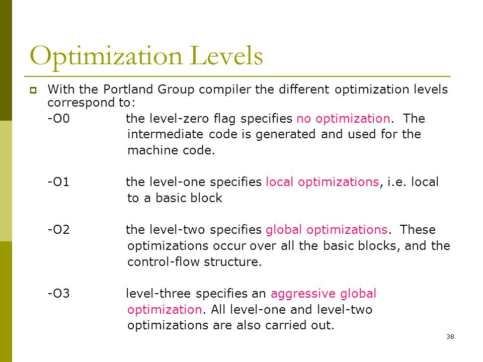 38 Optimization Levels  With the Portland Group compiler the different optimization levels correspond to: -O0the level-zero flag specifies no optimiz
