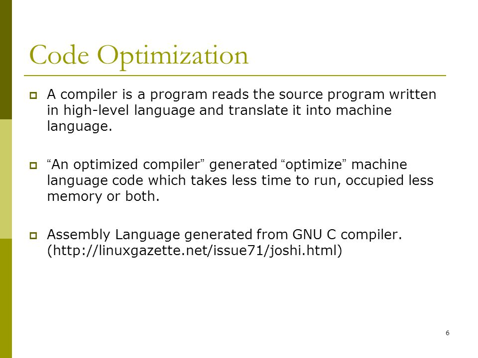 "6 Code Optimization  A compiler is a program reads the source program written in high-level language and translate it into machine language.  "" An o"