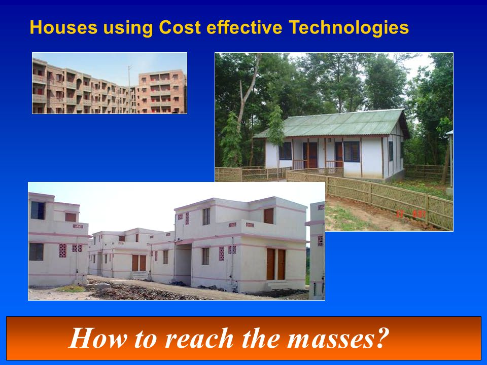 Houses using Cost effective Technologies How to reach the masses