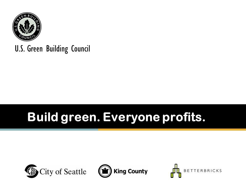 Build green. Everyone profits. U.S. Green Building Council