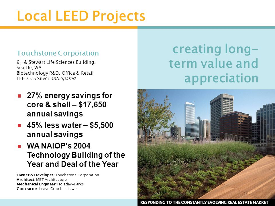 Local LEED Projects Touchstone Corporation 9 th & Stewart Life Sciences Building, Seattle, WA Biotechnology R&D, Office & Retail LEED-CS Silver antici