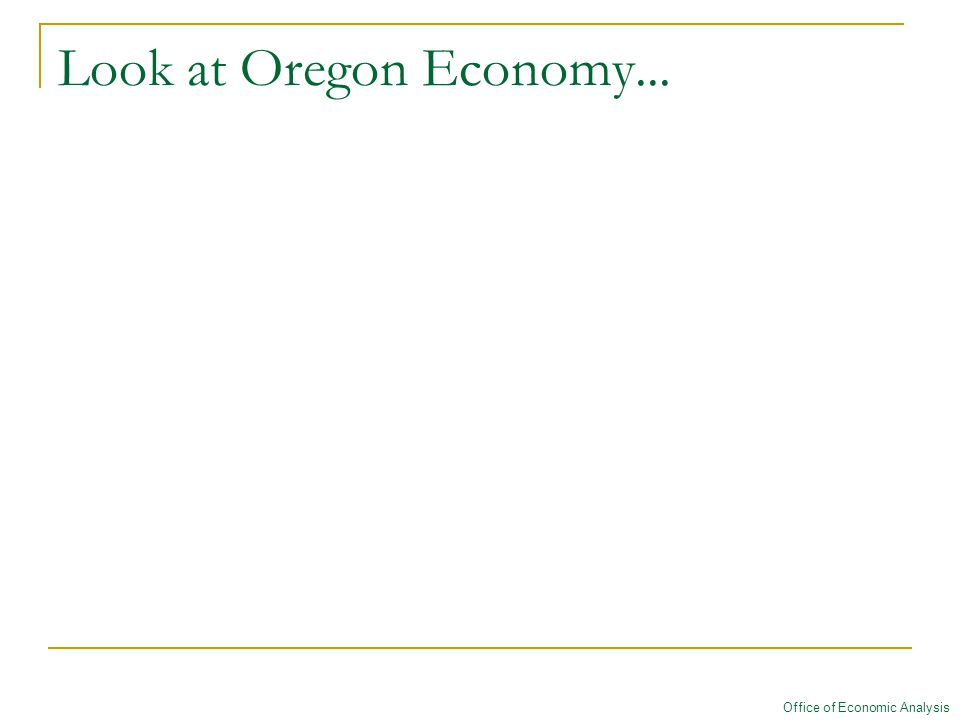 Look at Oregon Economy... Office of Economic Analysis