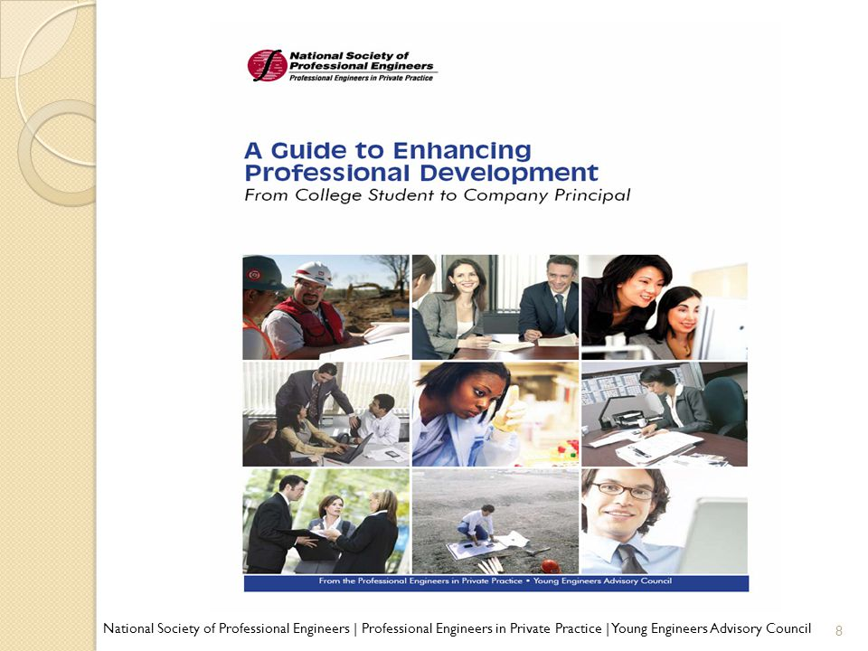 A Guide to Enhancing Professional Development What does it take to be successful in today's engineering world? Core list of 'soft' skills including: ◦ Verbal & Non-verbal communication ◦ Marketing ◦ Ethics & Diversity ◦ Leadership/Personal Management Extensive list of available resources AVAILABLE FREE TO MEMBERS THROUGH ShopNSPE