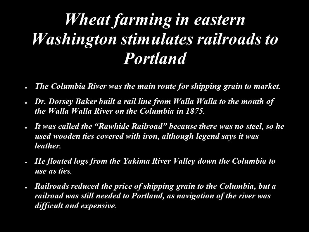 Wheat farming in eastern Washington stimulates railroads to Portland ● The Columbia River was the main route for shipping grain to market.